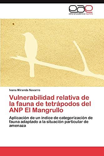 9783848465279: Vulnerabilidad relativa de la fauna de tetrápodos del ANP El Mangrullo: Aplicación de un índice de categorización de fauna adaptado a la situación particular de amenaza (Spanish Edition)