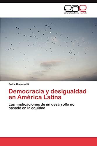 9783848465439: Democracia y desigualdad en América Latina: Las implicaciones de un desarrollo no basado en la equidad