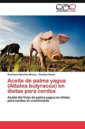 9783848465651: Aceite de palma yagua (Attalea butyracea) en dietas para cerdos: Aceite del fruto de palma yagua en dietas para cerdos en crecimiento (Spanish Edition)