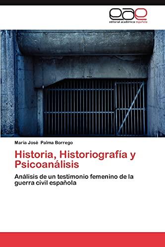 9783848465903: Historia, Historiografía y Psicoanálisis: Análisis de un testimonio femenino de la guerra civil española (Spanish Edition)