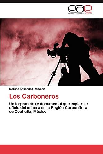 9783848466320: Los Carboneros: Un largometraje documental que explora el oficio del minero en la Región Carbonífera de Coahuila, México (Spanish Edition)