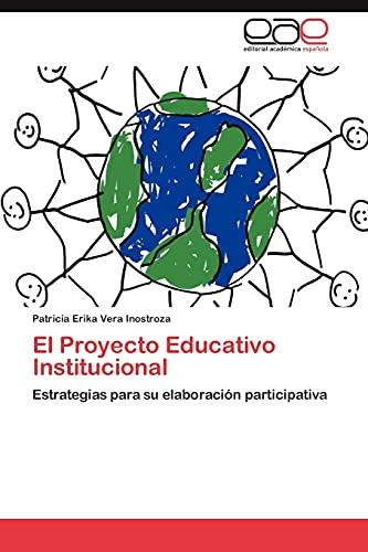 9783848466344: El Proyecto Educativo Institucional: Estrategias para su elaboración participativa (Spanish Edition)