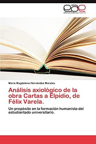 9783848466405: Analisis Axiologico de La Obra Cartas a Elpidio, de Felix Varela.
