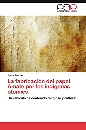 9783848466474: La fabricación del papel Amate por los indígenas otomíes: Un vehículo de contenido religioso y cultural (Spanish Edition)