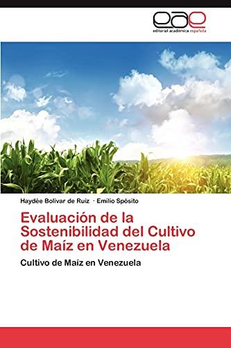Evaluacion de La Sostenibilidad del Cultivo de Maiz En Venezuela: Hayd� e Bol�var De Ruiz