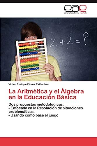 9783848467198: La Aritmética y el Álgebra en la Educación Básica: Dos propuestas metodológicas: - Enfocada en la Resolución de situaciones problemáticas. - Usando como base el juego (Spanish Edition)