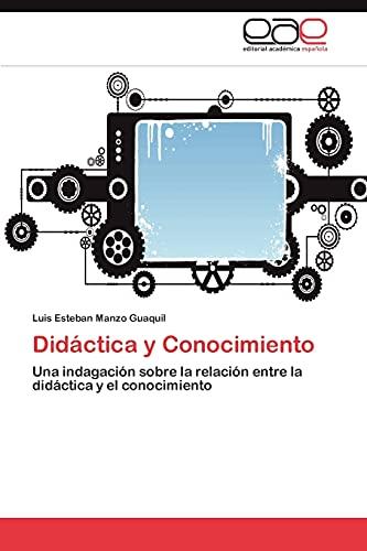 9783848467341: Didáctica y Conocimiento: Una indagación sobre la relación entre la didáctica y el conocimiento (Spanish Edition)