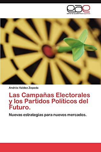 9783848468140: Las Campañas Electorales y los Partidos Políticos del Futuro.: Nuevas estrategias para nuevos mercados. (Spanish Edition)