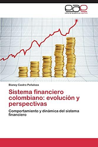 9783848468218: Sistema financiero colombiano: evolución y perspectivas: Comportamiento y dinámica del sistema financiero (Spanish Edition)