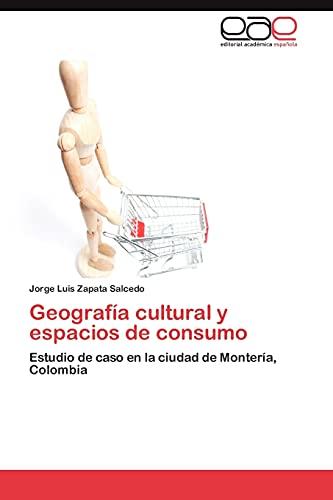 9783848468638: Geografía cultural y espacios de consumo: Estudio de caso en la ciudad de Montería, Colombia (Spanish Edition)