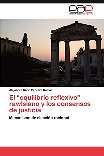 """9783848468850: El """"equilibrio reflexivo"""" rawlsiano y los consensos de justicia: Mecanismo de elección racional (Spanish Edition)"""