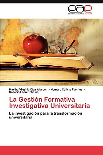 9783848468898: La Gestión Formativa Investigativa Universitaria: La investigación para la transformación universitaria (Spanish Edition)