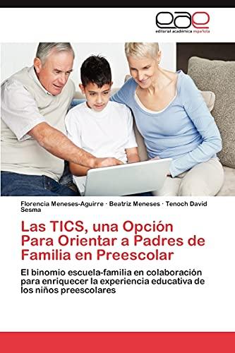 9783848469215: Las TICS, una Opción Para Orientar a Padres de Familia en Preescolar: El binomio escuela-familia en colaboración para enriquecer la experiencia educativa de los niños preescolares (Spanish Edition)