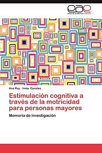 9783848469765: Estimulación cognitiva a través de la motricidad para personas mayores: Memoria de investigación (Spanish Edition)