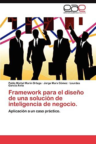 9783848469802: Framework para el diseño de una solución de inteligencia de negocio.: Aplicación a un caso práctico. (Spanish Edition)