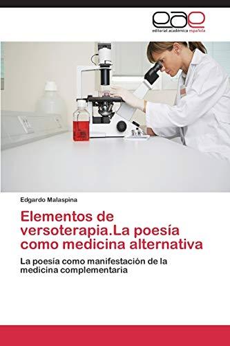 9783848469857: Elementos de versoterapia.La poesía como medicina alternativa: La poesía como manifestación de la medicina complementaria (Spanish Edition)