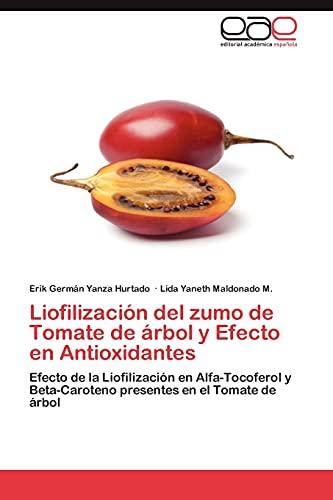 9783848470181: Liofilización del zumo de Tomate de árbol y Efecto en Antioxidantes: Efecto de la Liofilización en Alfa-Tocoferol y Beta-Caroteno presentes en el Tomate de árbol (Spanish Edition)