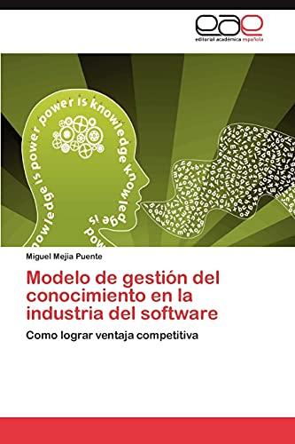 9783848470358: Modelo de gestión del conocimiento en la industria del software: Como lograr ventaja competitiva (Spanish Edition)
