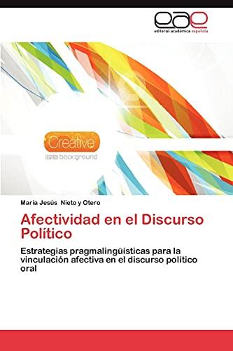 9783848470464: Afectividad en el Discurso Político: Estrategias pragmalingüísticas para la vinculación afectiva en el discurso político oral (Spanish Edition)