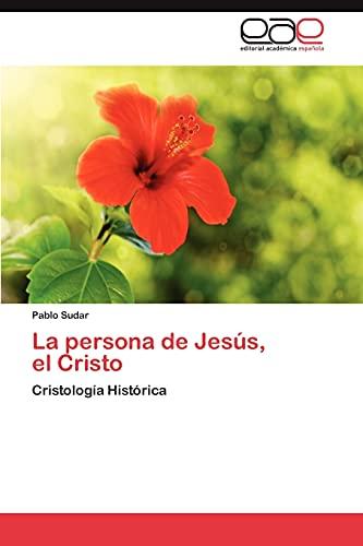 La persona de Jesús, el Cristo: Cristología Histórica (Spanish Edition): Pablo Sudar