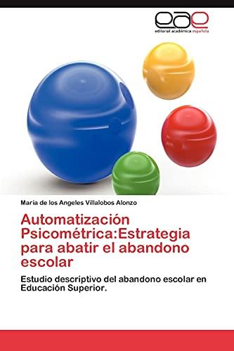 9783848471300: Automatización Psicométrica:Estrategia para abatir el abandono escolar: Estudio descriptivo del abandono escolar en Educación Superior. (Spanish Edition)
