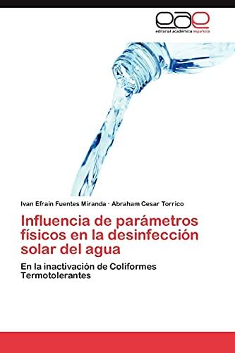 9783848471423: Influencia de parámetros físicos en la desinfección solar del agua: En la inactivación de Coliformes Termotolerantes (Spanish Edition)