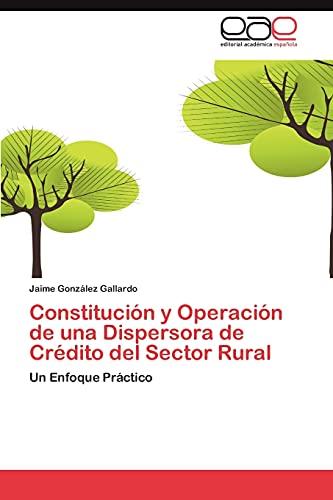 9783848471867: Constitución y Operación de una Dispersora de Crédito del Sector Rural: Un Enfoque Práctico (Spanish Edition)