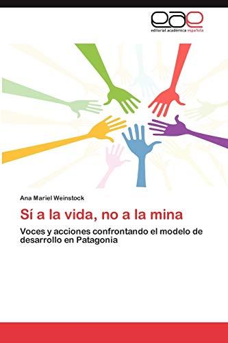 Sí a la vida, no a la mina: Voces y acciones confrontando el modelo de desarrollo en Patagonia (...