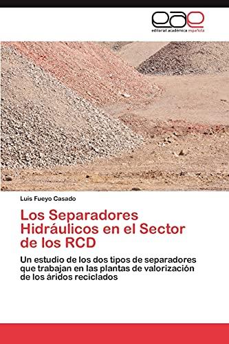 9783848472161: Los Separadores Hidráulicos en el Sector de los RCD: Un estudio de los dos tipos de separadores que trabajan en las plantas de valorización de los áridos reciclados (Spanish Edition)