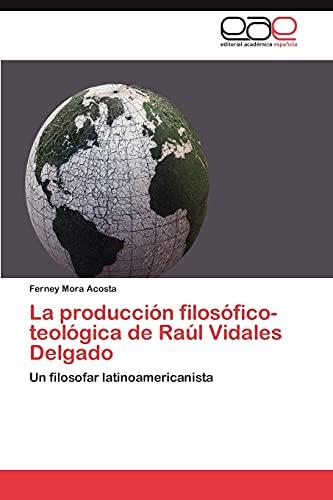 9783848472529: La producción filosófico-teológica de Raúl Vidales Delgado: Un filosofar latinoamericanista (Spanish Edition)