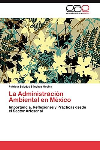 9783848472918: La Administración Ambiental en México: Importancia, Reflexiones y Prácticas desde el Sector Artesanal (Spanish Edition)