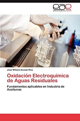 9783848473434: Oxidación Electroquímica de Aguas Residuales: Fundamentos aplicables en Industria de Aceitunas (Spanish Edition)