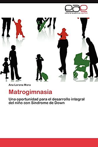 9783848473632: Matrogimnasia: Una oportunidad para el desarrollo integral del niño con Síndrome de Down (Spanish Edition)