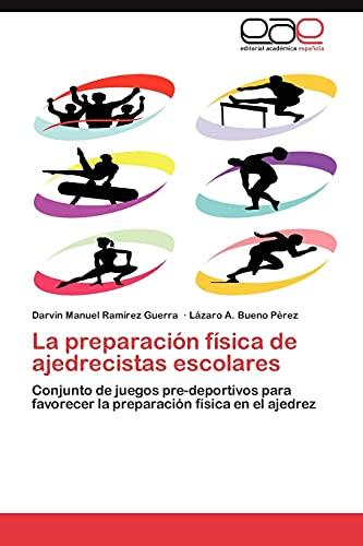 9783848473854: La preparación física de ajedrecistas escolares: Conjunto de juegos pre-deportivos para favorecer la preparación física en el ajedrez (Spanish Edition)