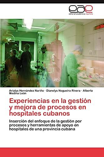 9783848473939: Experiencias en la gestión y mejora de procesos en hospitales cubanos: Inserción del enfoque de la gestión por procesos y herramientas de apoyo en hospitales de una provincia cubana (Spanish Edition)