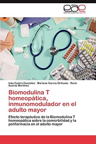 9783848474493: Biomodulina T homeopática, inmunomodulador en el adulto mayor: Efecto terapéutico de la Biomodulina T homeopática sobre la comorbilidad y la polifarmacia en el adulto mayor (Spanish Edition)