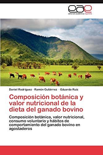 9783848474523: Composición botánica y valor nutricional de la dieta del ganado bovino: Composición botánica, valor nutricional, consumo voluntario y hábitos de ... bovino en agostaderos (Spanish Edition)