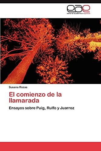 9783848474530: El comienzo de la llamarada: Ensayos sobre Puig, Rulfo y Juarroz (Spanish Edition)