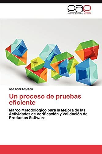 9783848474622: Un proceso de pruebas eficiente: Marco Metodológico para la Mejora de las Actividades de Verificación y Validación de Productos Software (Spanish Edition)