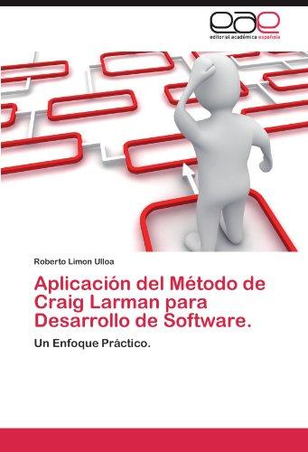 9783848474936: Aplicación del Método de Craig Larman para Desarrollo de Software.: Un Enfoque Práctico. (Spanish Edition)