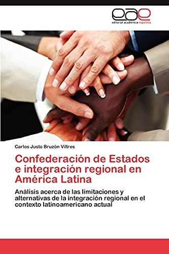 Confederacion de Estados E Integracion Regional En America Latina: Carlos Justo Bruzà n Viltres