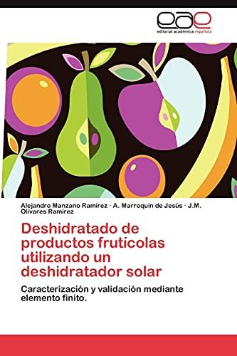 9783848475018: Deshidratado de productos frutícolas utilizando un deshidratador solar: Caracterización y validación mediante elemento finito. (Spanish Edition)