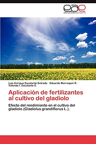 9783848475063: Aplicación de fertilizantes al cultivo del gladiolo: Efecto del rendimiento en el cultivo del gladiolo (Gladiolus grandiflorus L.). (Spanish Edition)