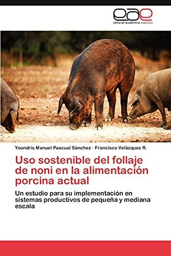 USO Sostenible del Follaje de Noni En La Alimentacion Porcina Actual: Yoandris Manuel Pascual Sá...