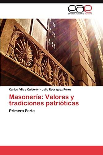 9783848475858: Masonería: Valores y tradiciones patrióticas: Primera Parte (Spanish Edition)