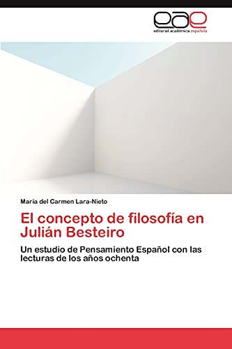 9783848476473: El concepto de filosofía en Julián Besteiro: Un estudio de Pensamiento Español con las lecturas de los años ochenta (Spanish Edition)