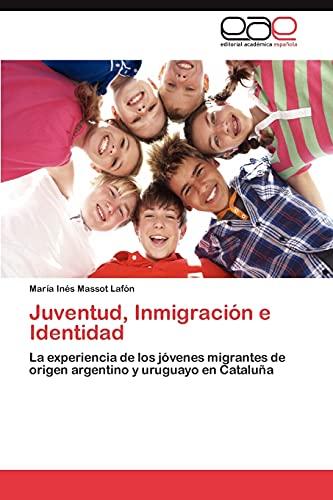 9783848476510: Juventud, Inmigración e Identidad: La experiencia de los jóvenes migrantes de origen argentino y uruguayo en Cataluña (Spanish Edition)