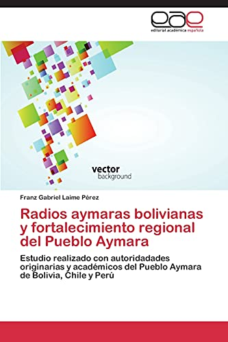 Radios aymaras bolivianas y fortalecimiento regional del Pueblo Aymara: Estudio realizado con ...