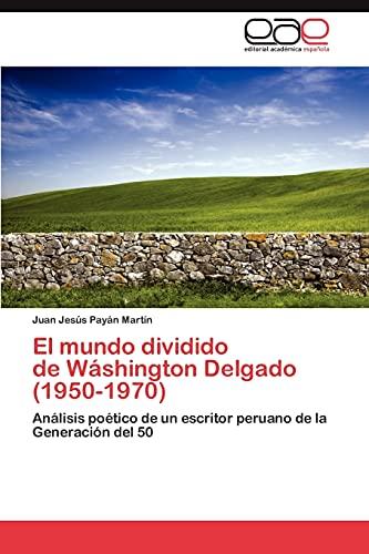 9783848476794: El mundo dividido de Wáshington Delgado (1950-1970): Análisis poético de un escritor peruano de la Generación del 50 (Spanish Edition)