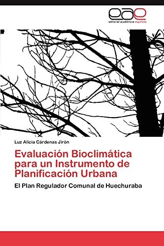 9783848477005: Evaluación Bioclimática para un Instrumento de Planificación Urbana: El Plan Regulador Comunal de Huechuraba (Spanish Edition)